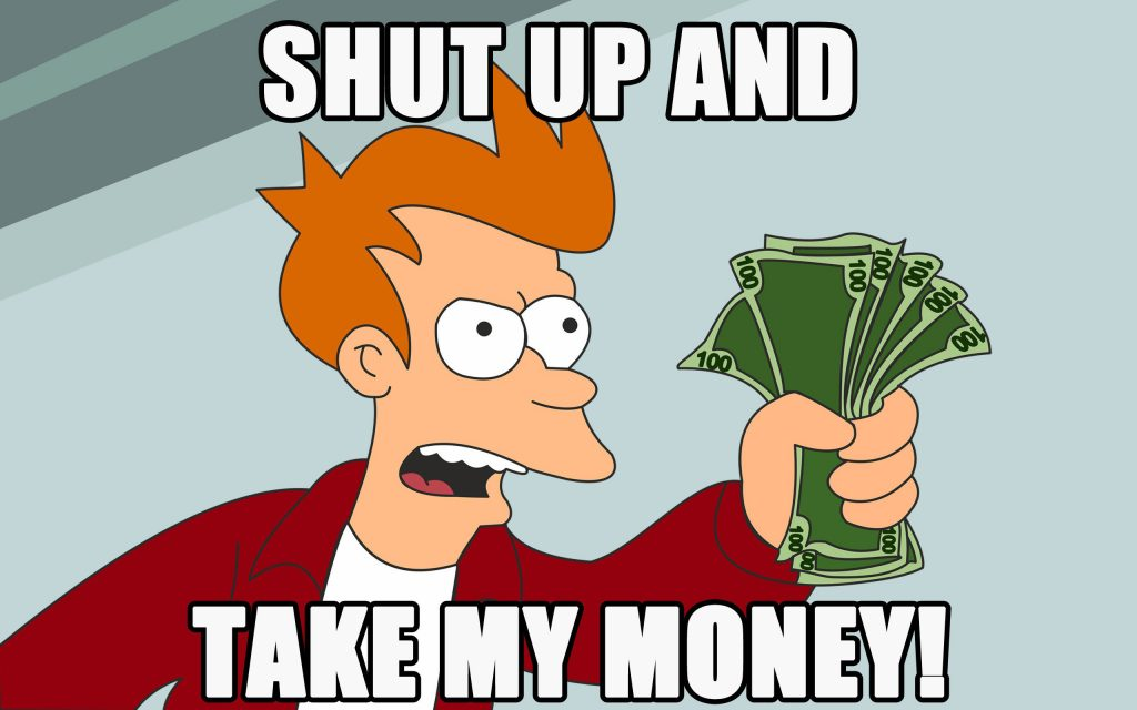"Fry from Futurama Meme with him holding $600 and words saying ""Shut Up and Take My Money!"""